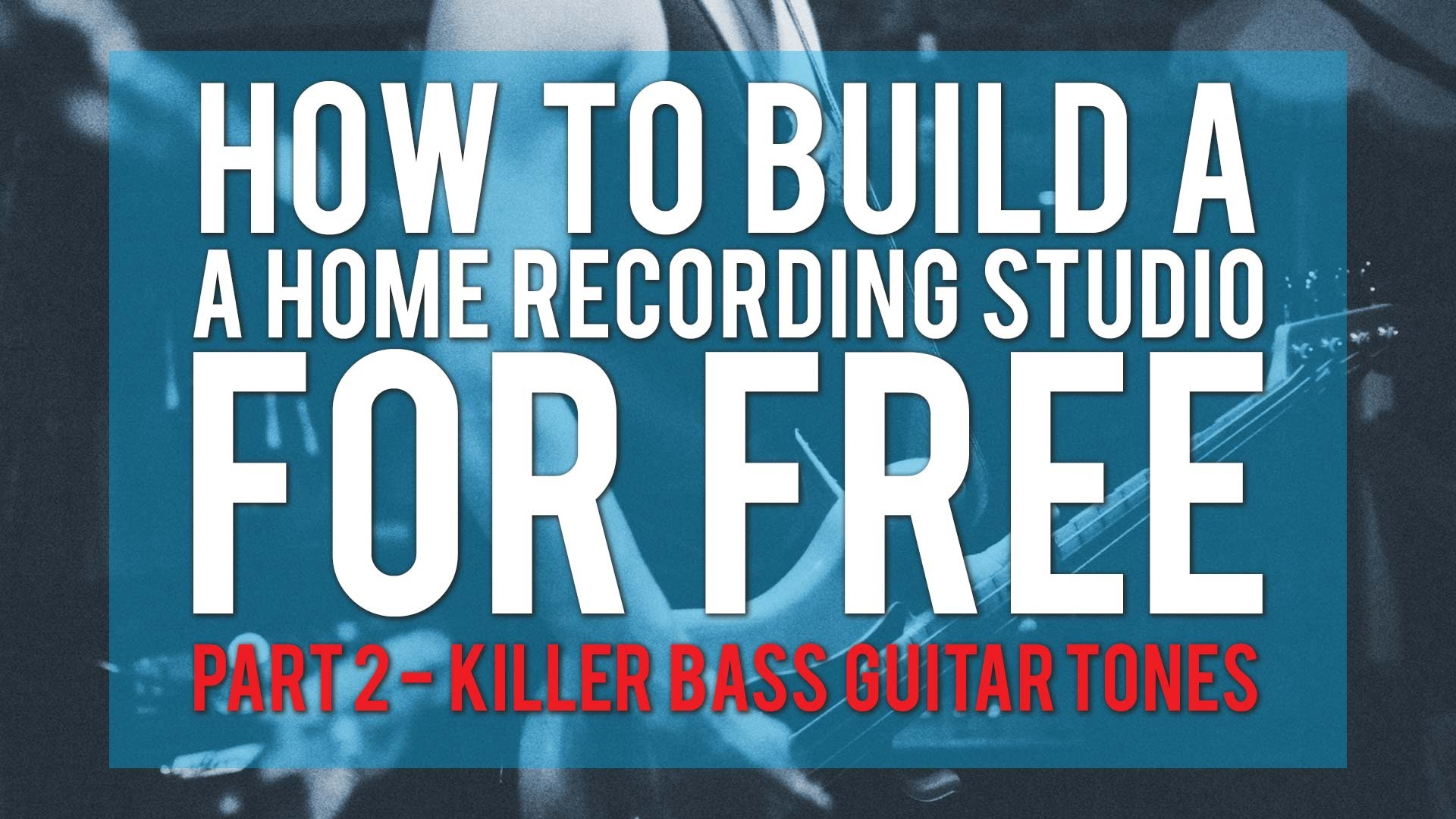 How To Build A Home Recording Studio For Free Pt2 – Bass Guitar