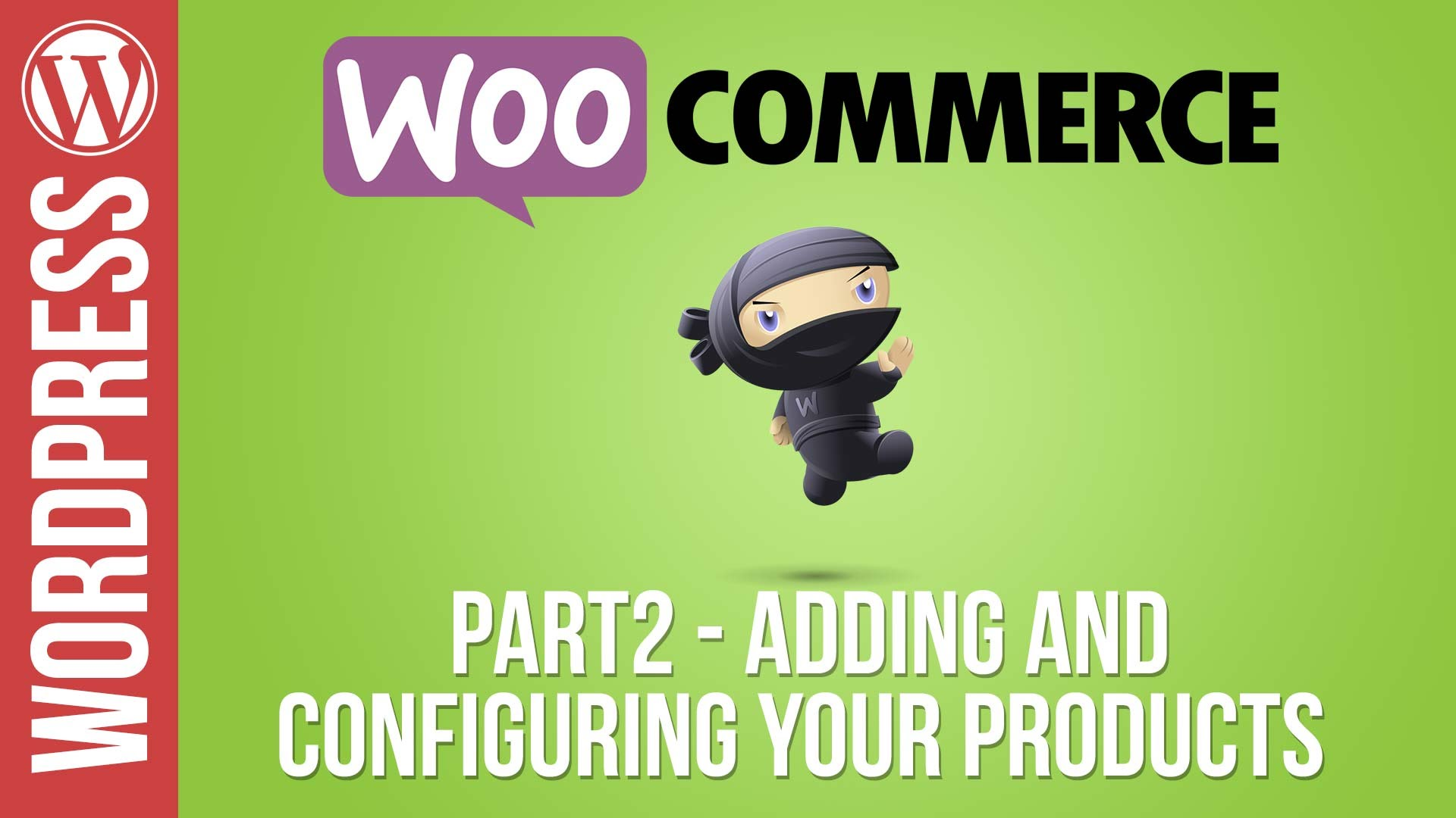 Woocommerce Tutorial Part 2 – Adding & Configuring Products