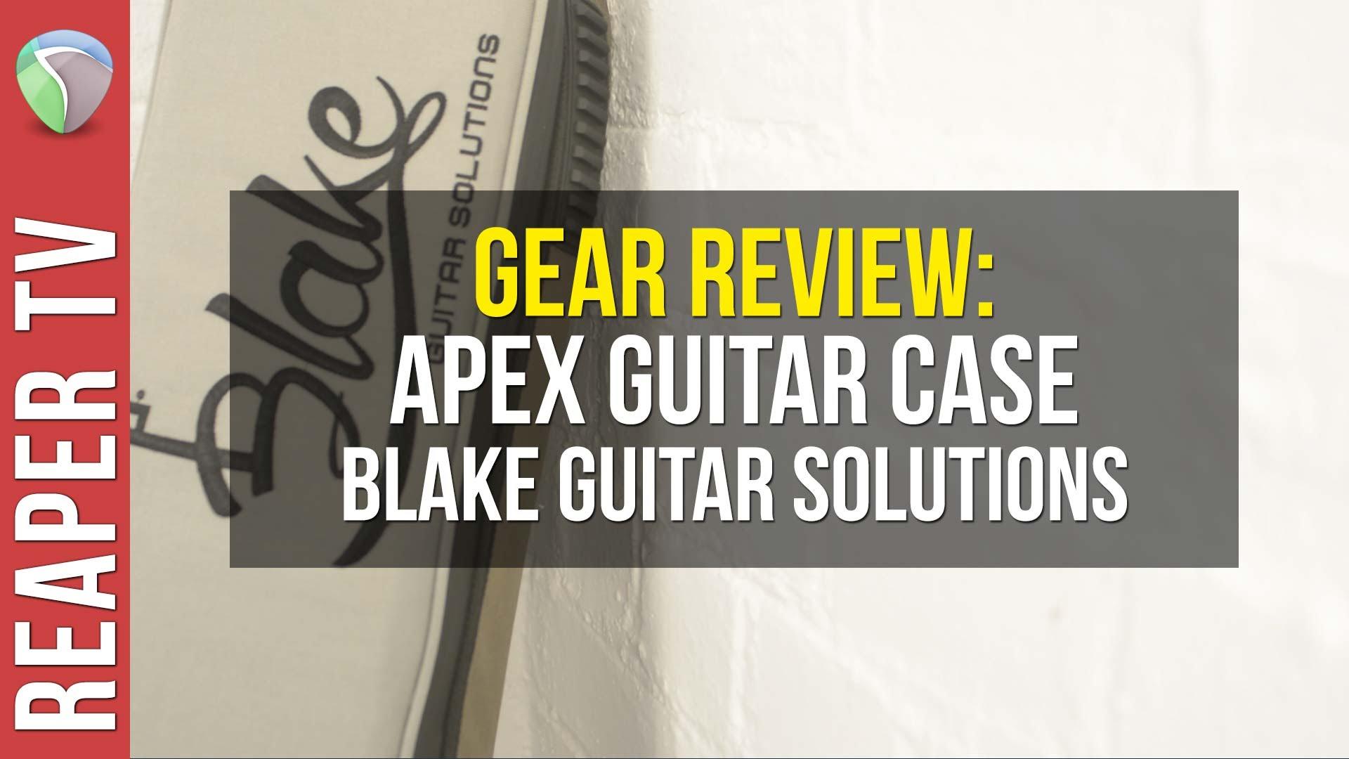 Gear Review: Apex Guitar Case – Blake Guitar Solutions