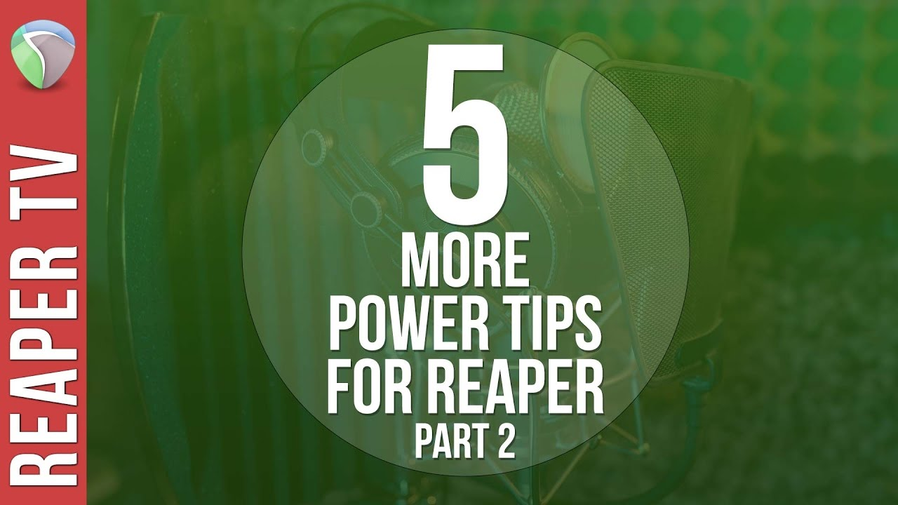 5 More Awesome Essential Power Tips for Reaper