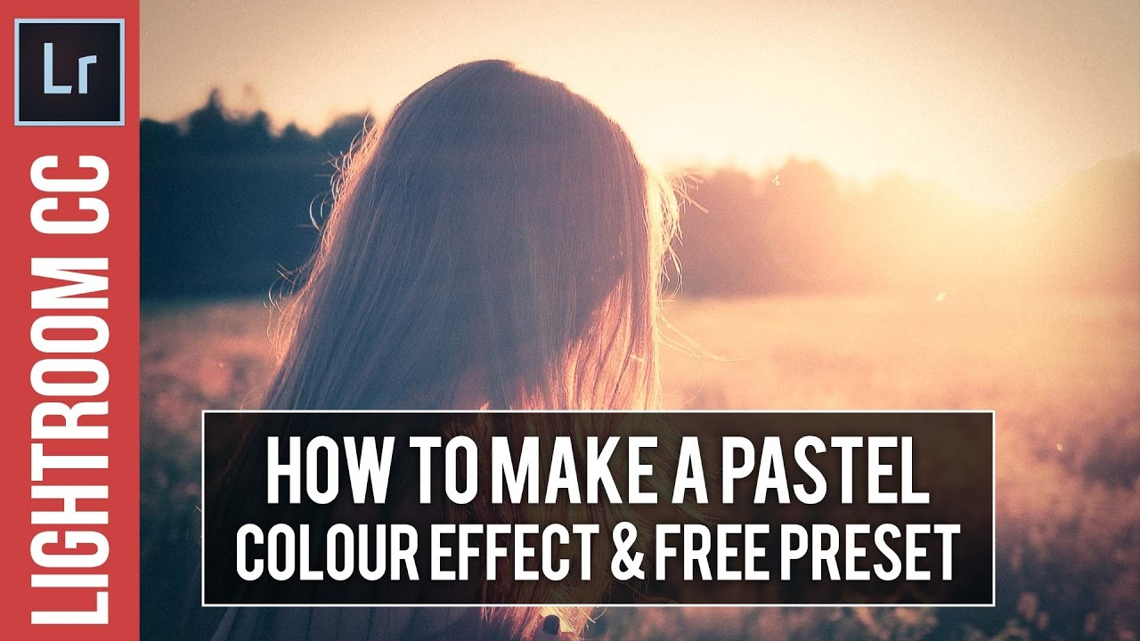 Lightroom Tutorial & Free Preset: Pastel Colour Effect
