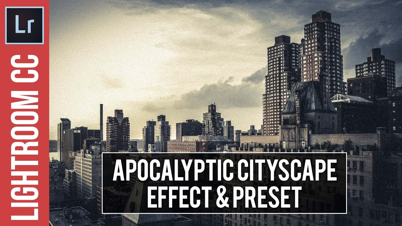Lightroom Tutorial: Post Apocalyptic Cityscape Effect & Preset