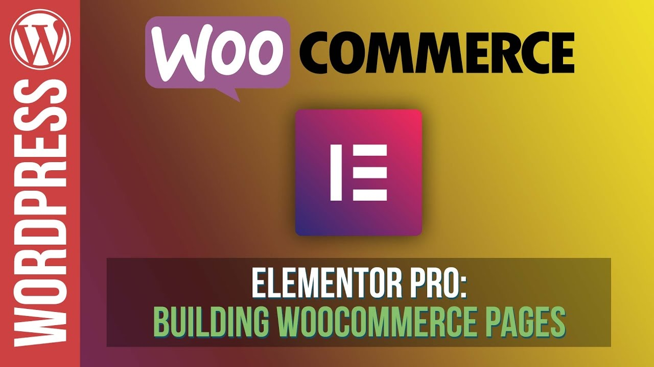 How To Build Amazing Woocommerce Pages with Elementor Pro – Tutorial
