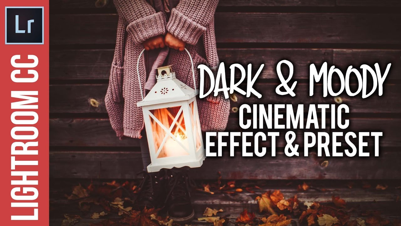 Lightroom Tutorial: Dark and Moody Cinematic Effect & Preset