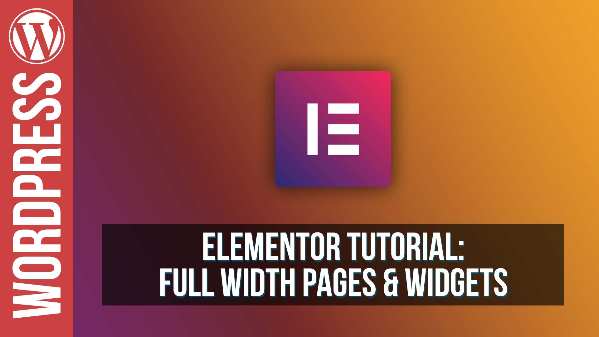 Elementor For WordPress – Full Width Pages & Widgets Tutorial