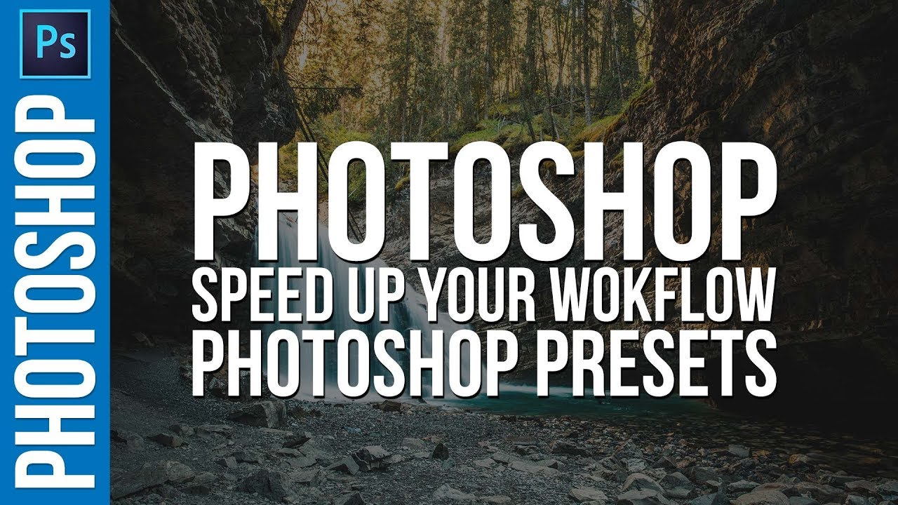 Speed Up Your Photoshop Workflow: Creating Photoshop Presets