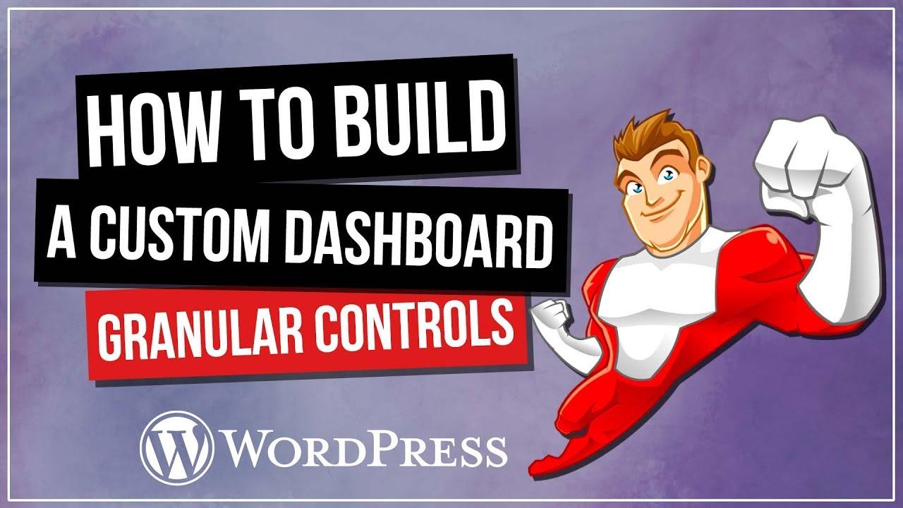 How To Build A Custom WordPress Dashboard – Granular Controls & Elementor